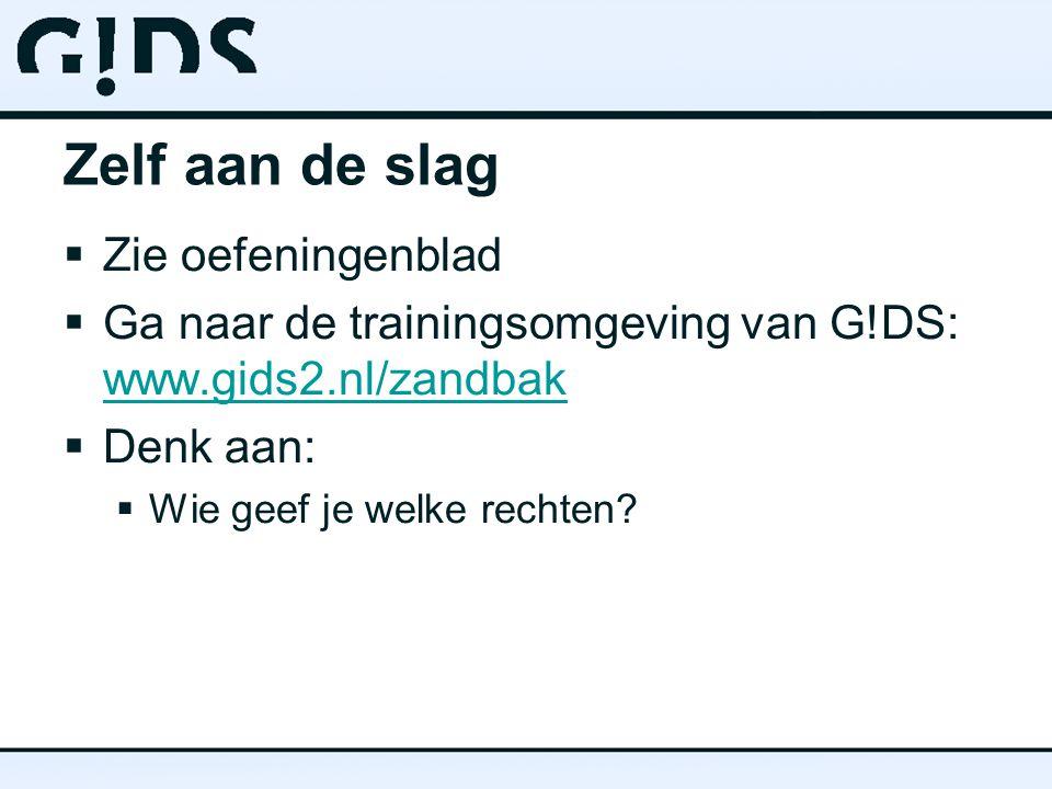 Zelf aan de slag  Zie oefeningenblad  Ga naar de trainingsomgeving van G!DS: www.gids2.nl/zandbak www.gids2.nl/zandbak  Denk aan:  Wie geef je welke rechten?