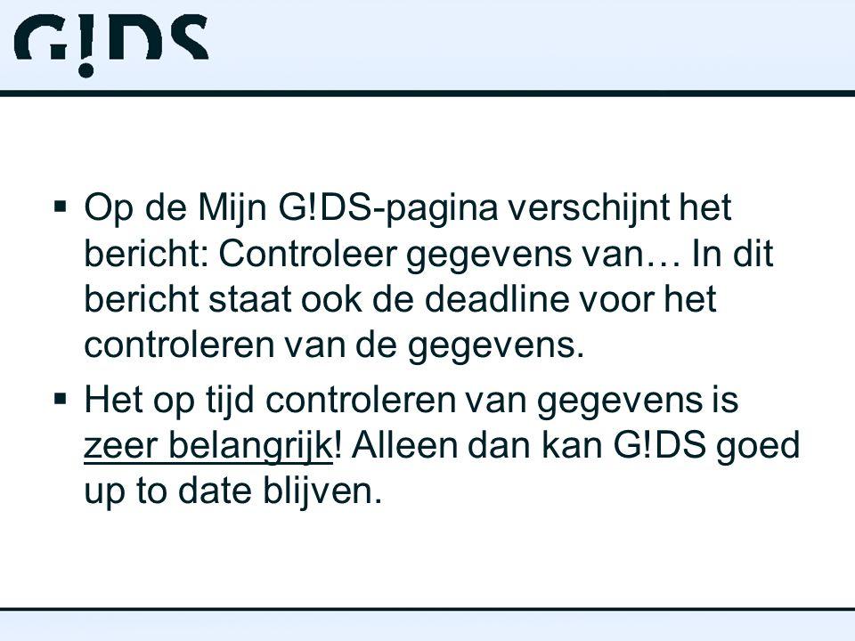  Op de Mijn G!DS-pagina verschijnt het bericht: Controleer gegevens van… In dit bericht staat ook de deadline voor het controleren van de gegevens.