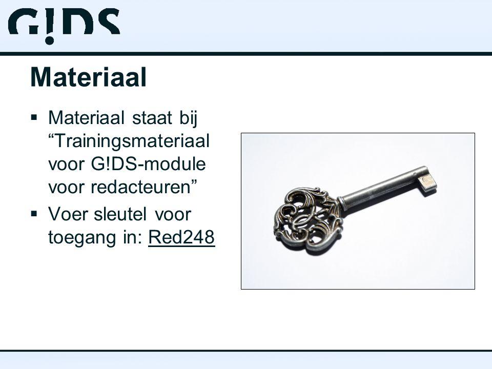Materiaal  Materiaal staat bij Trainingsmateriaal voor G!DS-module voor redacteuren  Voer sleutel voor toegang in: Red248