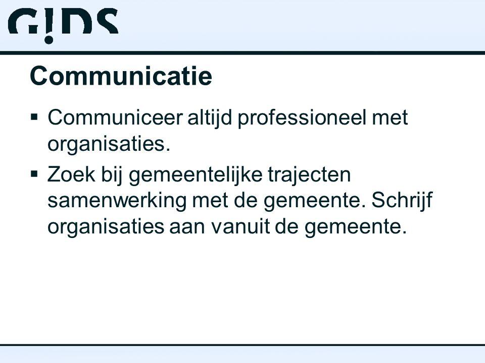 Communicatie  Communiceer altijd professioneel met organisaties.
