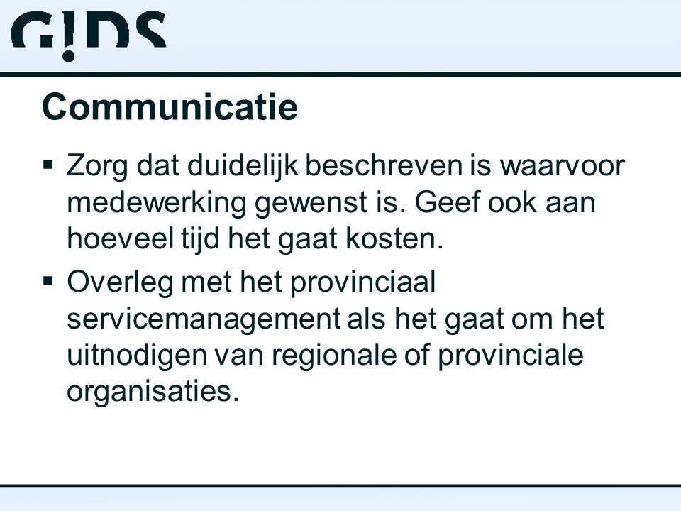 Communicatie  Zorg dat duidelijk beschreven is waarvoor medewerking gewenst is.