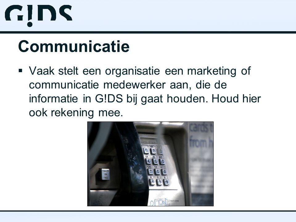 Communicatie  Vaak stelt een organisatie een marketing of communicatie medewerker aan, die de informatie in G!DS bij gaat houden.