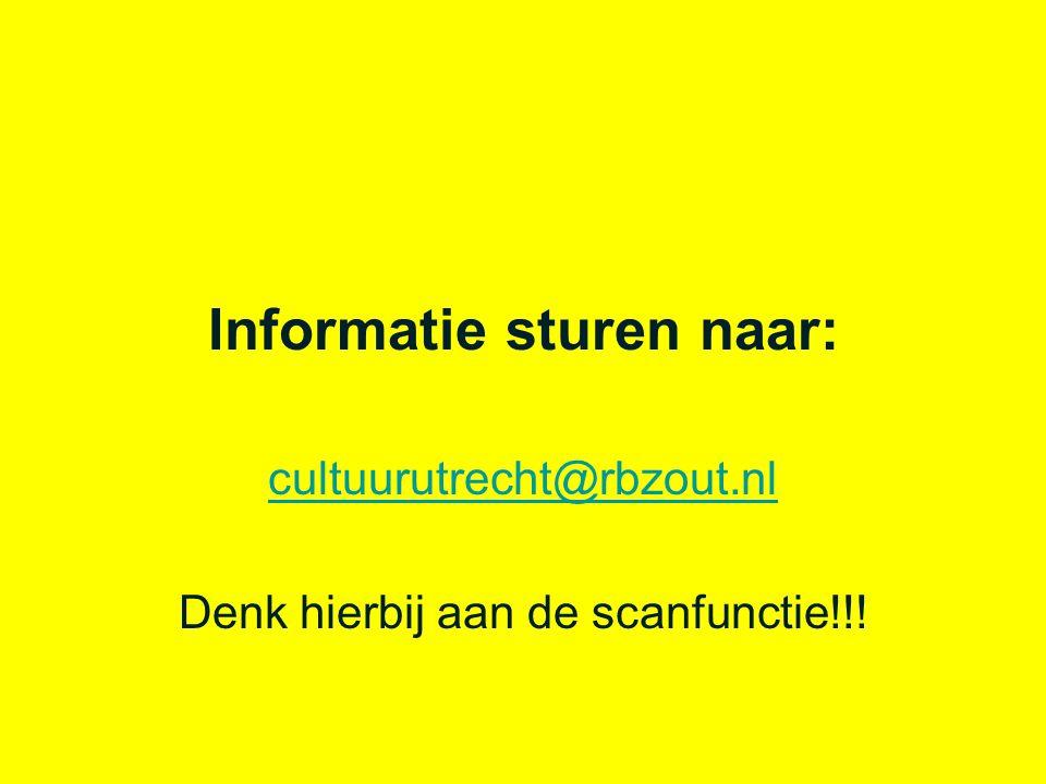 Informatie sturen naar: cultuurutrecht@rbzout.nl Denk hierbij aan de scanfunctie!!!