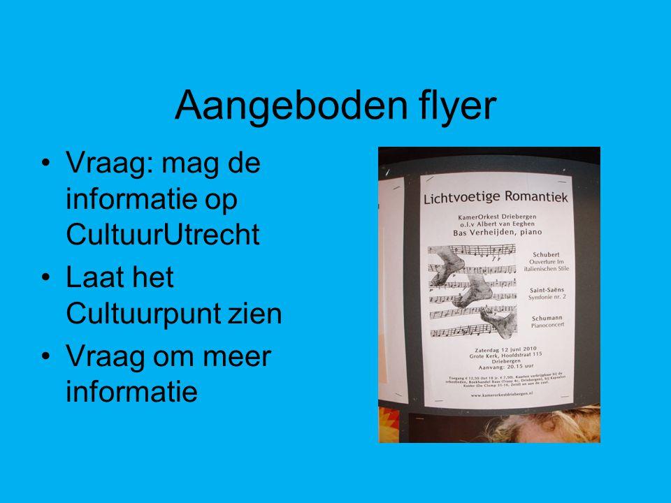Aangeboden flyer Vraag: mag de informatie op CultuurUtrecht Laat het Cultuurpunt zien Vraag om meer informatie