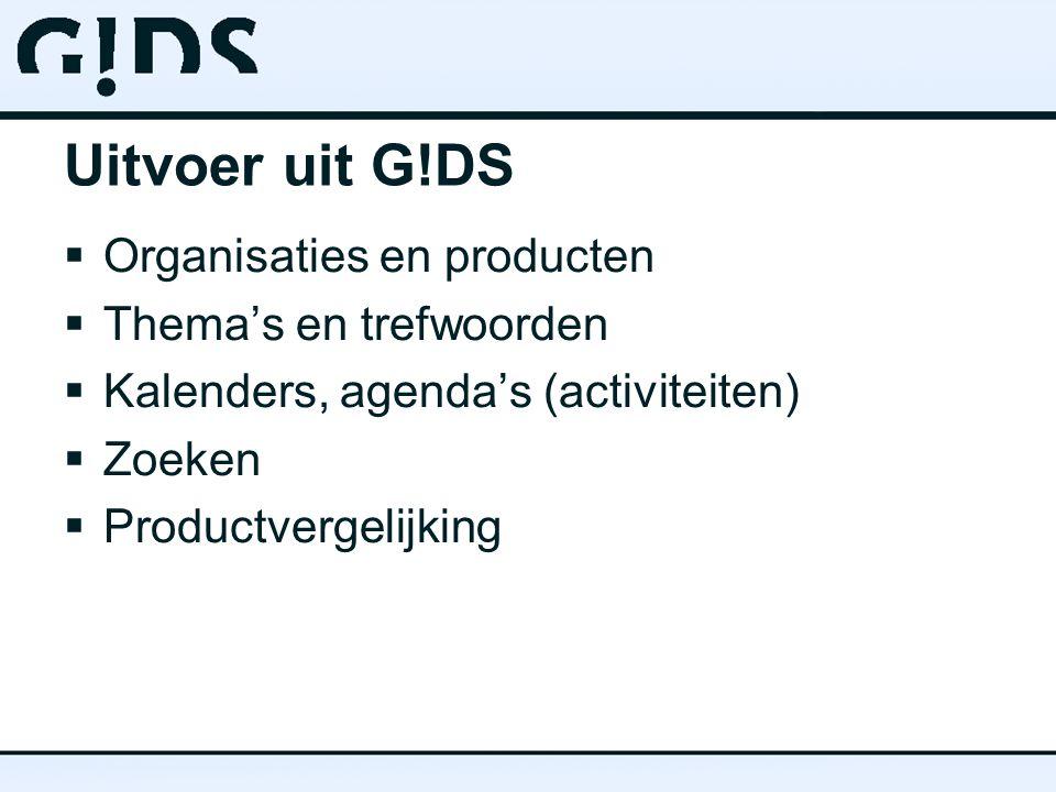 Uitvoer uit G!DS  Organisaties en producten  Thema's en trefwoorden  Kalenders, agenda's (activiteiten)  Zoeken  Productvergelijking