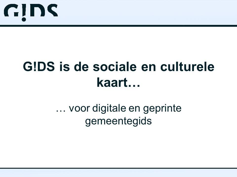 G!DS is de sociale en culturele kaart… … voor digitale en geprinte gemeentegids