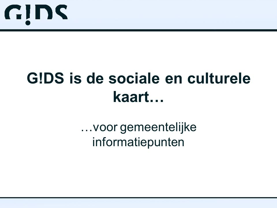 G!DS is de sociale en culturele kaart… …voor gemeentelijke informatiepunten