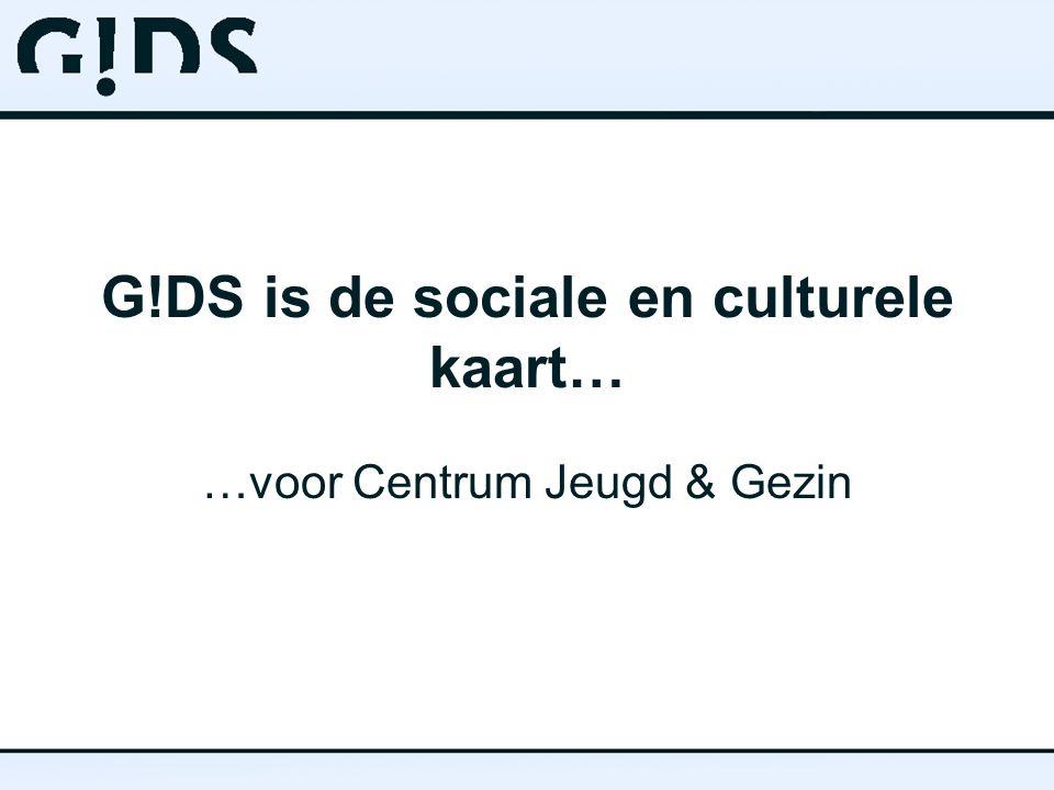 G!DS is de sociale en culturele kaart… …voor Centrum Jeugd & Gezin
