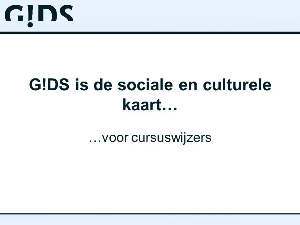 G!DS is de sociale en culturele kaart… …voor cursuswijzers