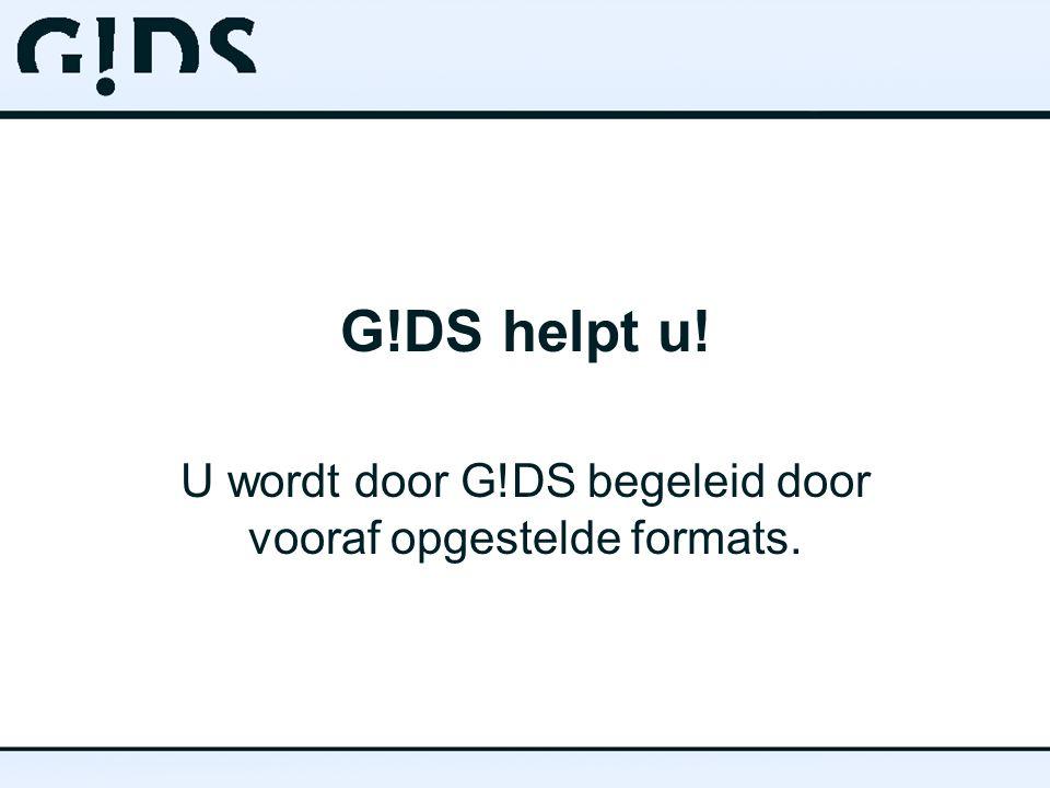 G!DS helpt u! U wordt door G!DS begeleid door vooraf opgestelde formats.