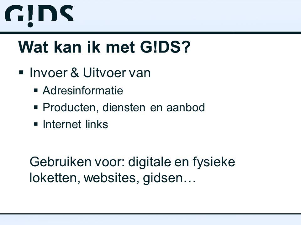 Wat kan ik met G!DS?  Invoer & Uitvoer van  Adresinformatie  Producten, diensten en aanbod  Internet links Gebruiken voor: digitale en fysieke lok