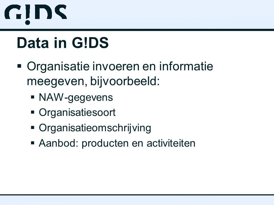 Data in G!DS  Organisatie invoeren en informatie meegeven, bijvoorbeeld:  NAW-gegevens  Organisatiesoort  Organisatieomschrijving  Aanbod: producten en activiteiten