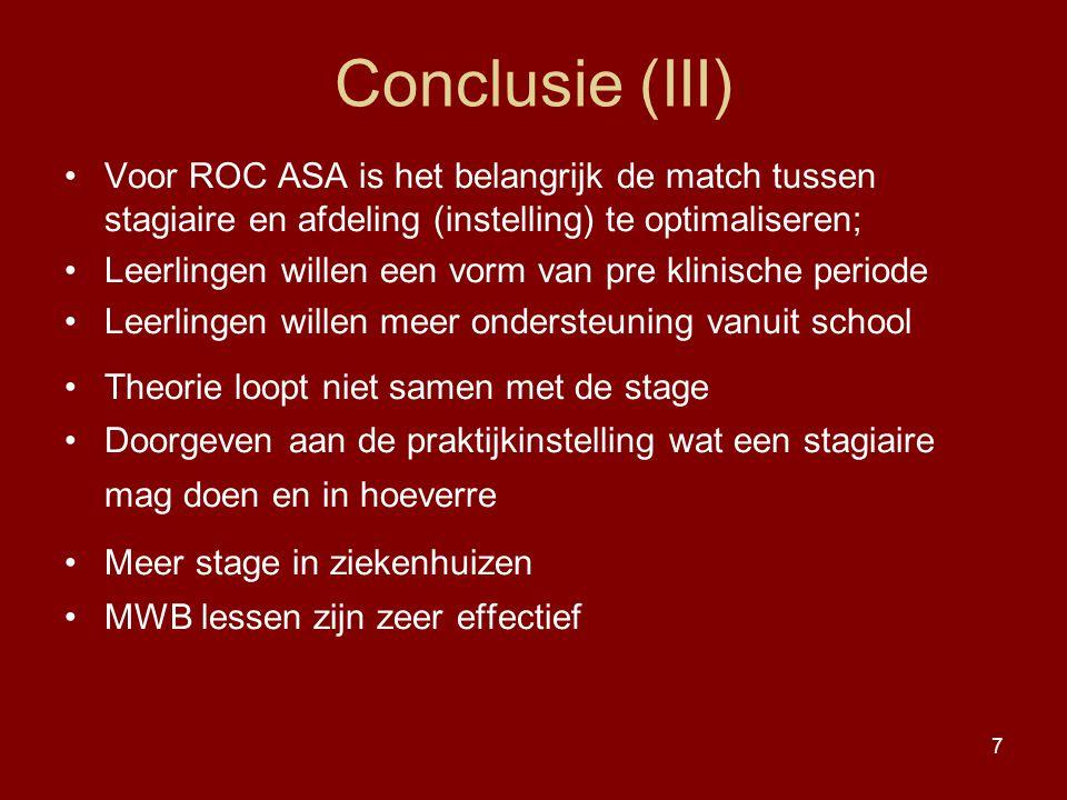 7 Conclusie (III) Voor ROC ASA is het belangrijk de match tussen stagiaire en afdeling (instelling) te optimaliseren; Leerlingen willen een vorm van p
