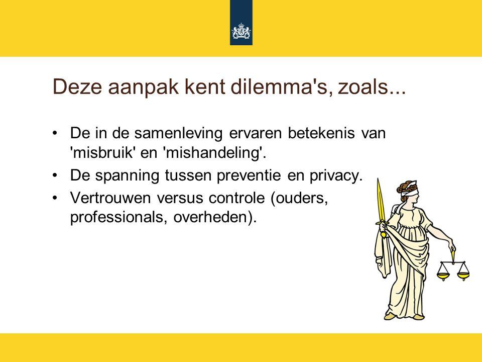 Deze aanpak kent dilemma's, zoals... De in de samenleving ervaren betekenis van 'misbruik' en 'mishandeling'. De spanning tussen preventie en privacy.