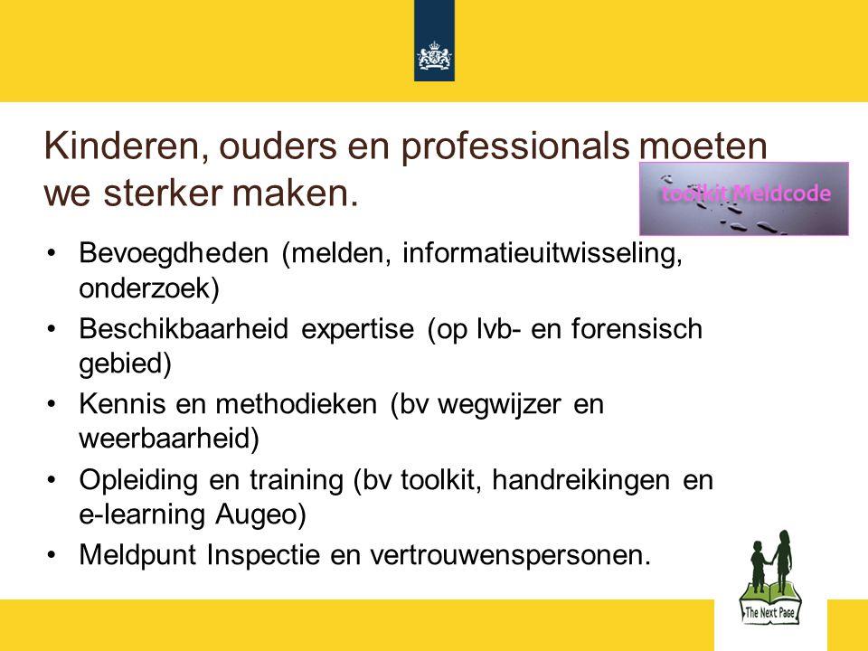 Kinderen, ouders en professionals moeten we sterker maken. Bevoegdheden (melden, informatieuitwisseling, onderzoek) Beschikbaarheid expertise (op lvb-