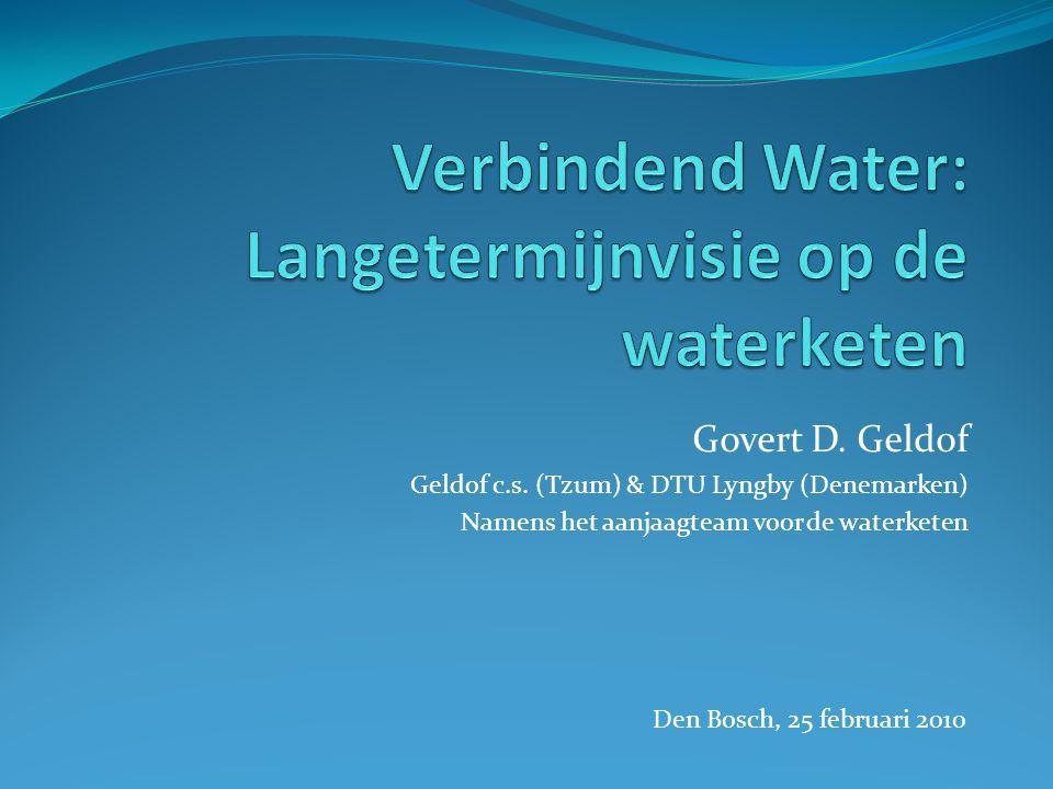 Govert D. Geldof Geldof c.s. (Tzum) & DTU Lyngby (Denemarken) Namens het aanjaagteam voor de waterketen Den Bosch, 25 februari 2010