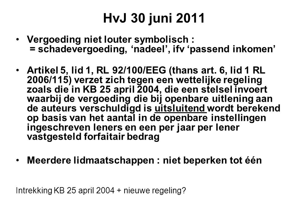 HvJ 30 juni 2011 Vergoeding niet louter symbolisch : = schadevergoeding, 'nadeel', ifv 'passend inkomen' Artikel 5, lid 1, RL 92/100/EEG (thans art.