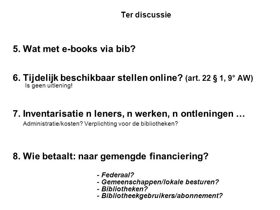 Ter discussie 5. Wat met e-books via bib. 6. Tijdelijk beschikbaar stellen online.