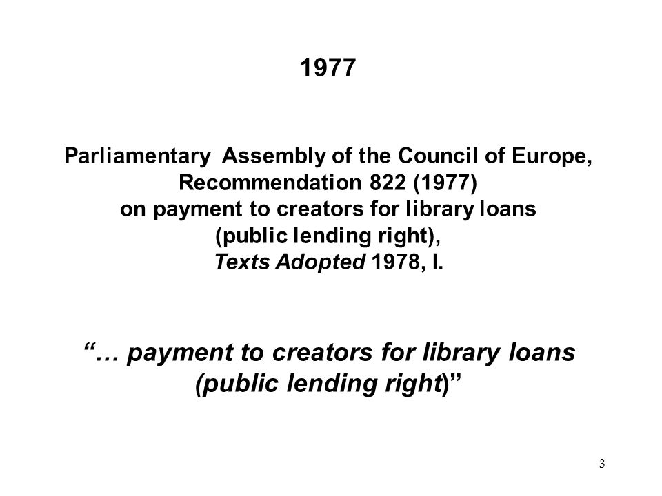 3 1977 Parliamentary Assembly of the Council of Europe, Recommendation 822 (1977) on payment to creators for library loans (public lending right), Texts Adopted 1978, I.