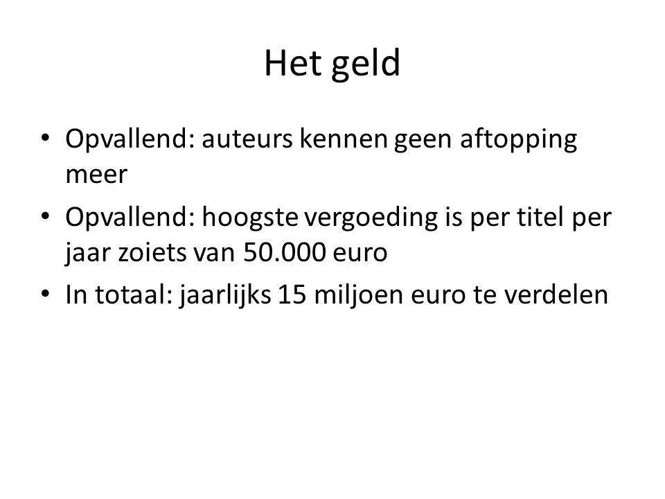 Het geld Opvallend: auteurs kennen geen aftopping meer Opvallend: hoogste vergoeding is per titel per jaar zoiets van 50.000 euro In totaal: jaarlijks 15 miljoen euro te verdelen