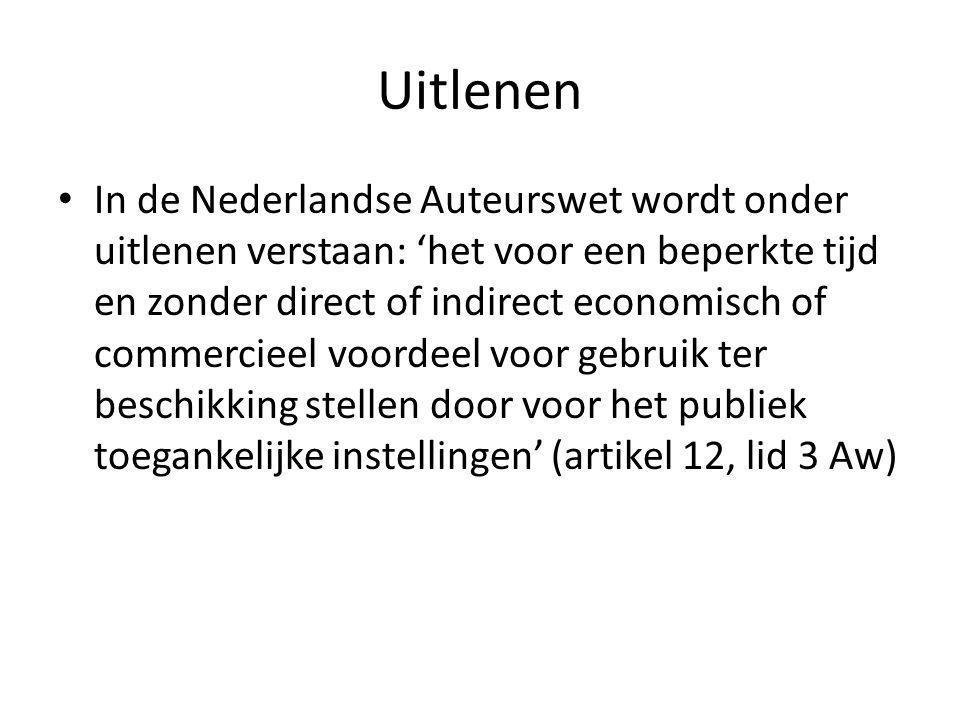 Uitlenen In de Nederlandse Auteurswet wordt onder uitlenen verstaan: 'het voor een beperkte tijd en zonder direct of indirect economisch of commercieel voordeel voor gebruik ter beschikking stellen door voor het publiek toegankelijke instellingen' (artikel 12, lid 3 Aw)