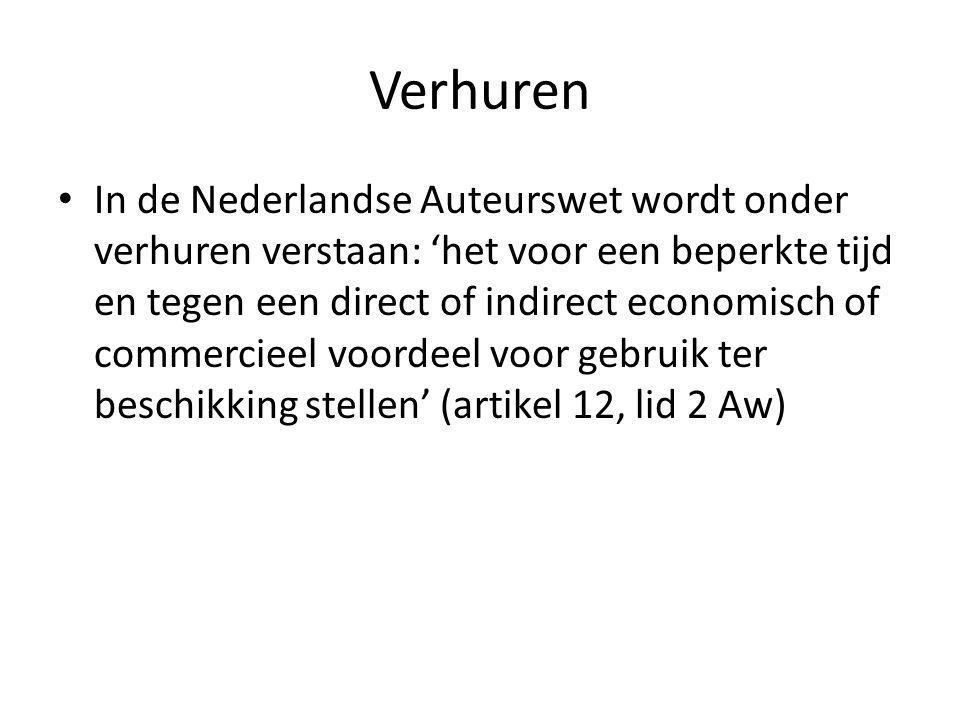 Verhuren In de Nederlandse Auteurswet wordt onder verhuren verstaan: 'het voor een beperkte tijd en tegen een direct of indirect economisch of commercieel voordeel voor gebruik ter beschikking stellen' (artikel 12, lid 2 Aw)