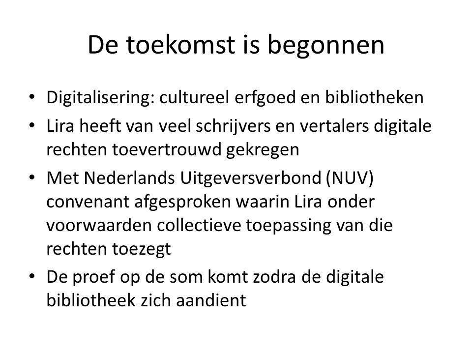 De toekomst is begonnen Digitalisering: cultureel erfgoed en bibliotheken Lira heeft van veel schrijvers en vertalers digitale rechten toevertrouwd gekregen Met Nederlands Uitgeversverbond (NUV) convenant afgesproken waarin Lira onder voorwaarden collectieve toepassing van die rechten toezegt De proef op de som komt zodra de digitale bibliotheek zich aandient