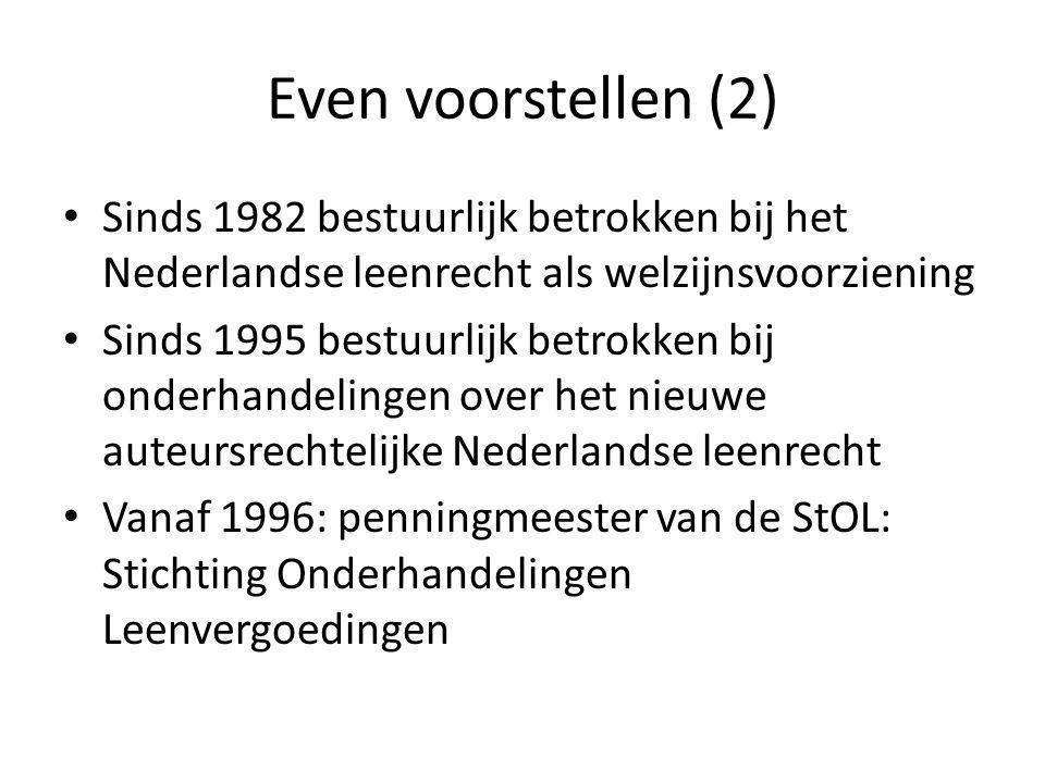 Even voorstellen (2) Sinds 1982 bestuurlijk betrokken bij het Nederlandse leenrecht als welzijnsvoorziening Sinds 1995 bestuurlijk betrokken bij onderhandelingen over het nieuwe auteursrechtelijke Nederlandse leenrecht Vanaf 1996: penningmeester van de StOL: Stichting Onderhandelingen Leenvergoedingen