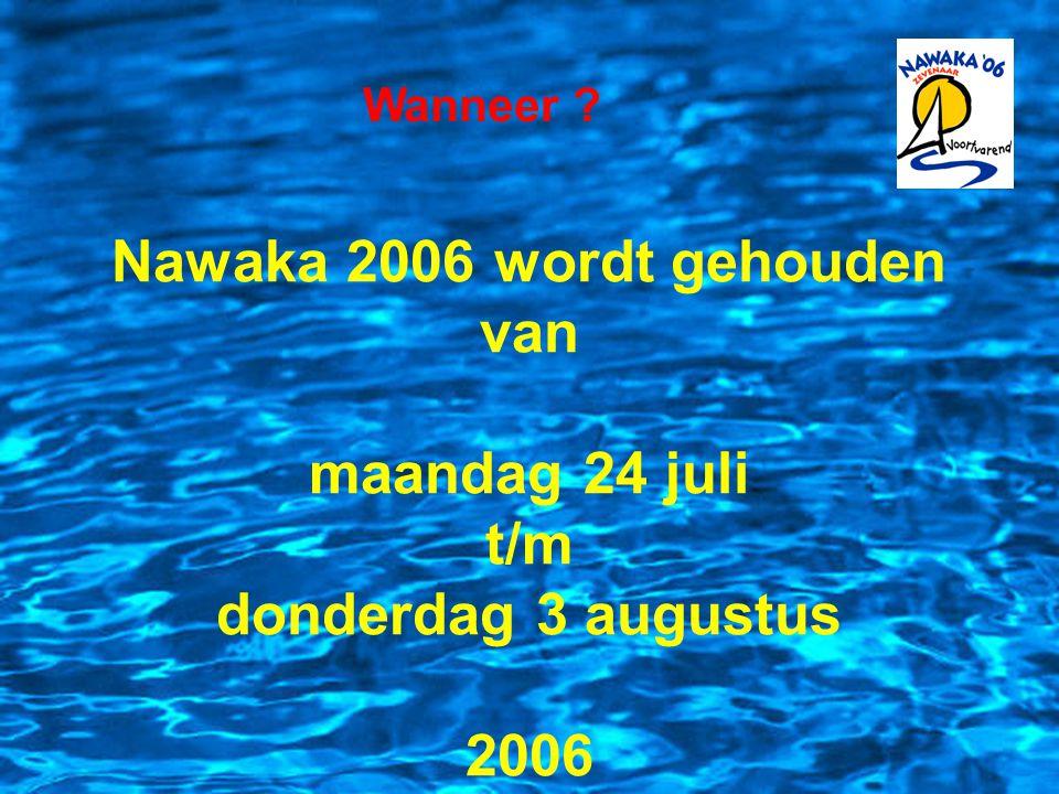 Wanneer ? Nawaka 2006 wordt gehouden van maandag 24 juli t/m donderdag 3 augustus 2006