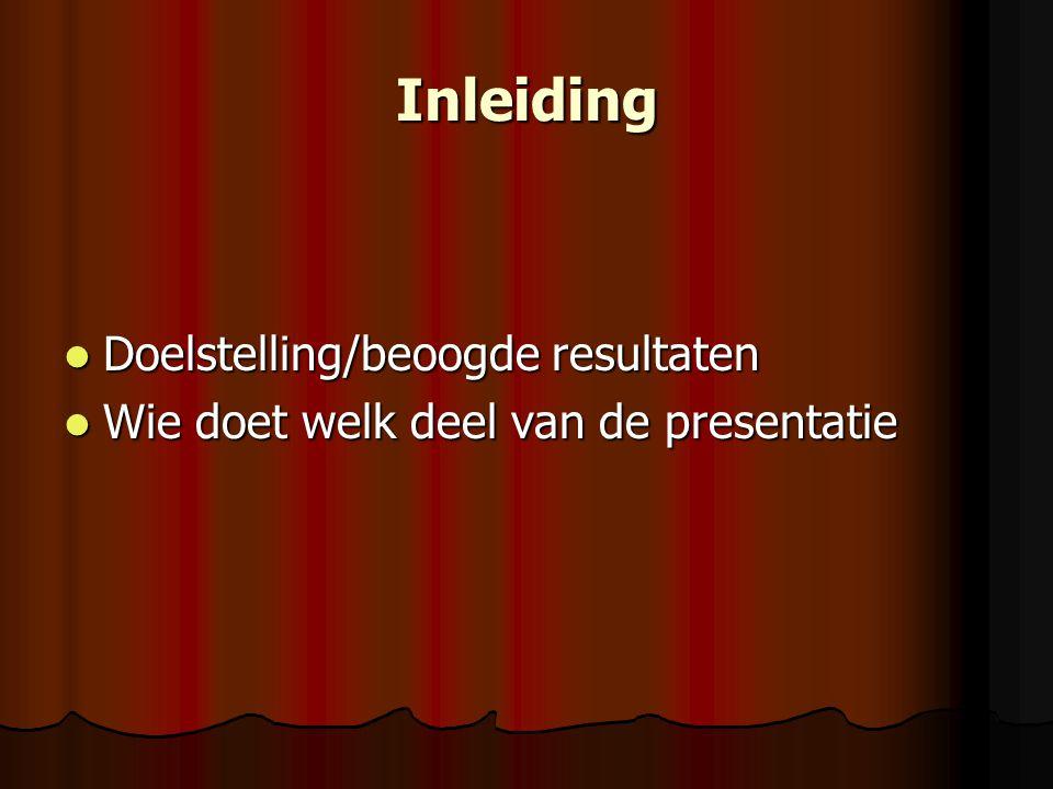 Inleiding Doelstelling/beoogde resultaten Doelstelling/beoogde resultaten Wie doet welk deel van de presentatie Wie doet welk deel van de presentatie