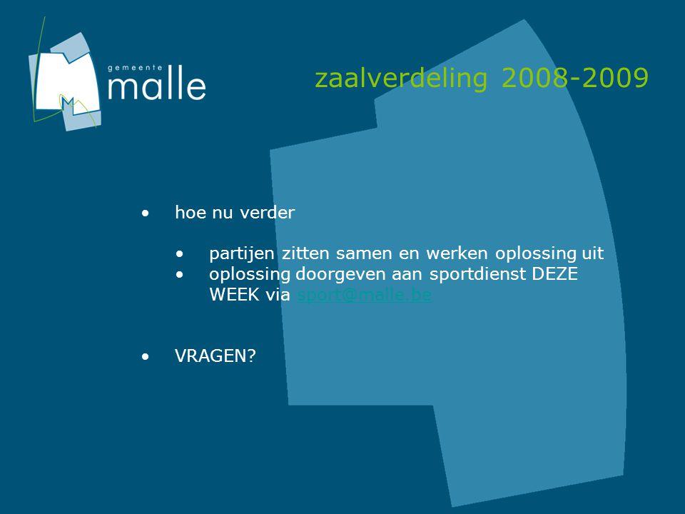 zaalverdeling 2008-2009 hoe nu verder partijen zitten samen en werken oplossing uit oplossing doorgeven aan sportdienst DEZE WEEK via sport@malle.besport@malle.be VRAGEN?
