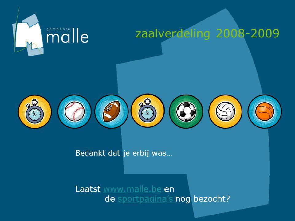 zaalverdeling 2008-2009 Bedankt dat je erbij was… Laatst www.malle.be enwww.malle.be de sportpagina's nog bezocht?sportpagina's