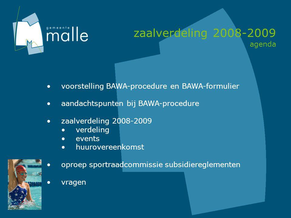 zaalverdeling 2008-2009 agenda voorstelling BAWA-procedure en BAWA-formulier aandachtspunten bij BAWA-procedure zaalverdeling 2008-2009 verdeling events huurovereenkomst oproep sportraadcommissie subsidiereglementen vragen