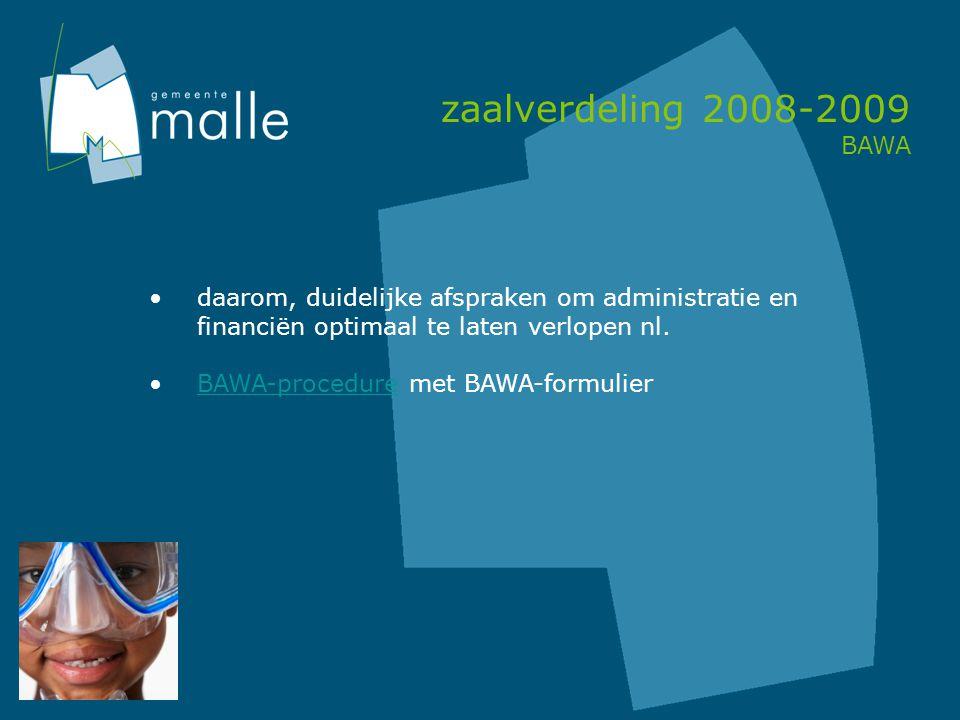 zaalverdeling 2008-2009 BAWA daarom, duidelijke afspraken om administratie en financiën optimaal te laten verlopen nl.
