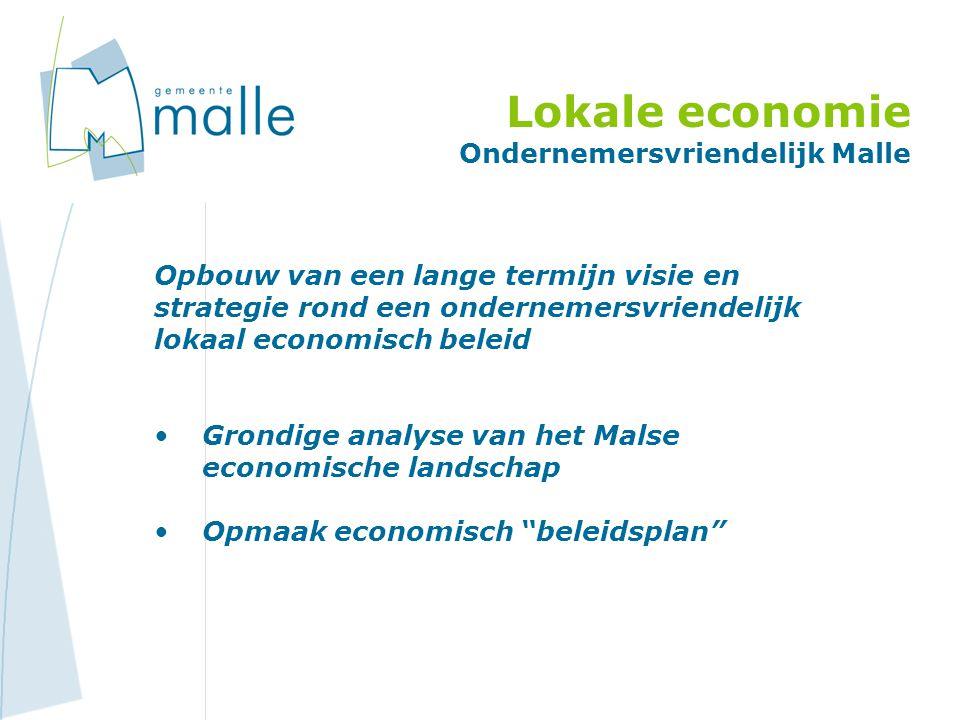 Lokale economie Ondernemersvriendelijk Malle Opbouw van een lange termijn visie en strategie rond een ondernemersvriendelijk lokaal economisch beleid Grondige analyse van het Malse economische landschap Opmaak economisch beleidsplan