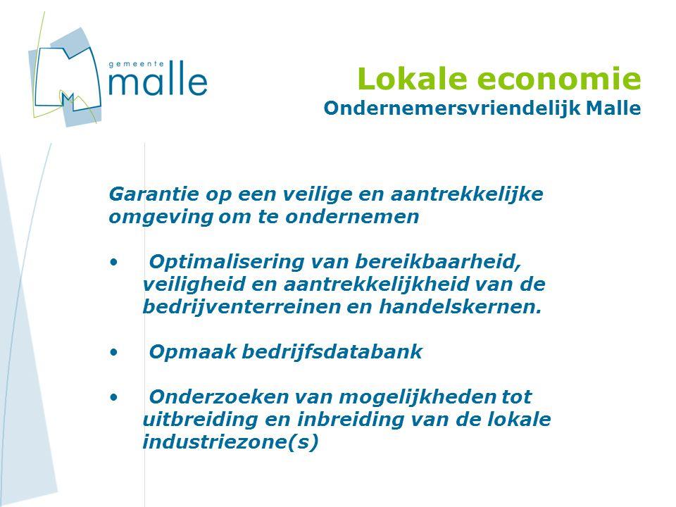 Lokale economie Ondernemersvriendelijk Malle Garantie op een veilige en aantrekkelijke omgeving om te ondernemen Optimalisering van bereikbaarheid, veiligheid en aantrekkelijkheid van de bedrijventerreinen en handelskernen.