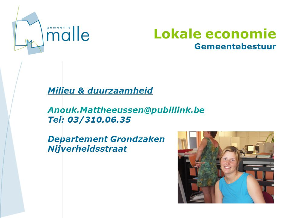 Lokale economie Gemeentebestuur Milieu & duurzaamheid Anouk.Mattheeussen@publilink.be Tel: 03/310.06.35 Departement Grondzaken Nijverheidsstraat