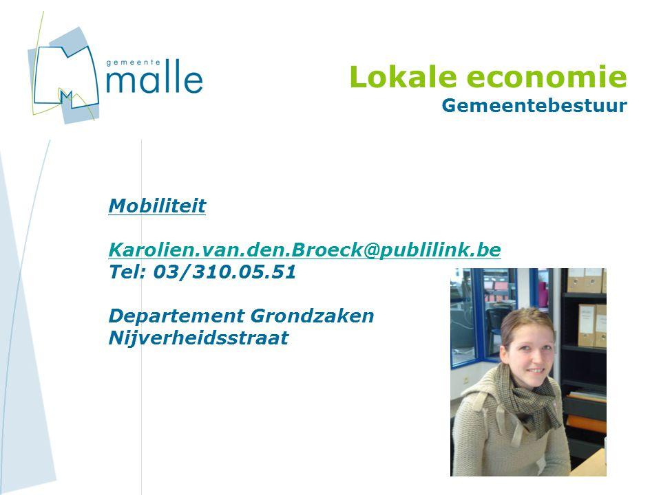 Lokale economie Gemeentebestuur Mobiliteit Karolien.van.den.Broeck@publilink.be Tel: 03/310.05.51 Departement Grondzaken Nijverheidsstraat