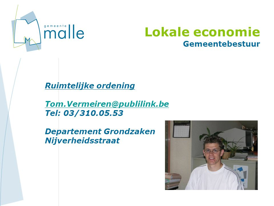 Lokale economie Gemeentebestuur Ruimtelijke ordening Tom.Vermeiren@publilink.be Tel: 03/310.05.53 Departement Grondzaken Nijverheidsstraat