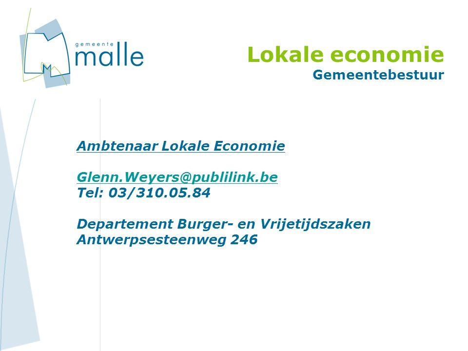Lokale economie Gemeentebestuur Ambtenaar Lokale Economie Glenn.Weyers@publilink.be Tel: 03/310.05.84 Departement Burger- en Vrijetijdszaken Antwerpsesteenweg 246