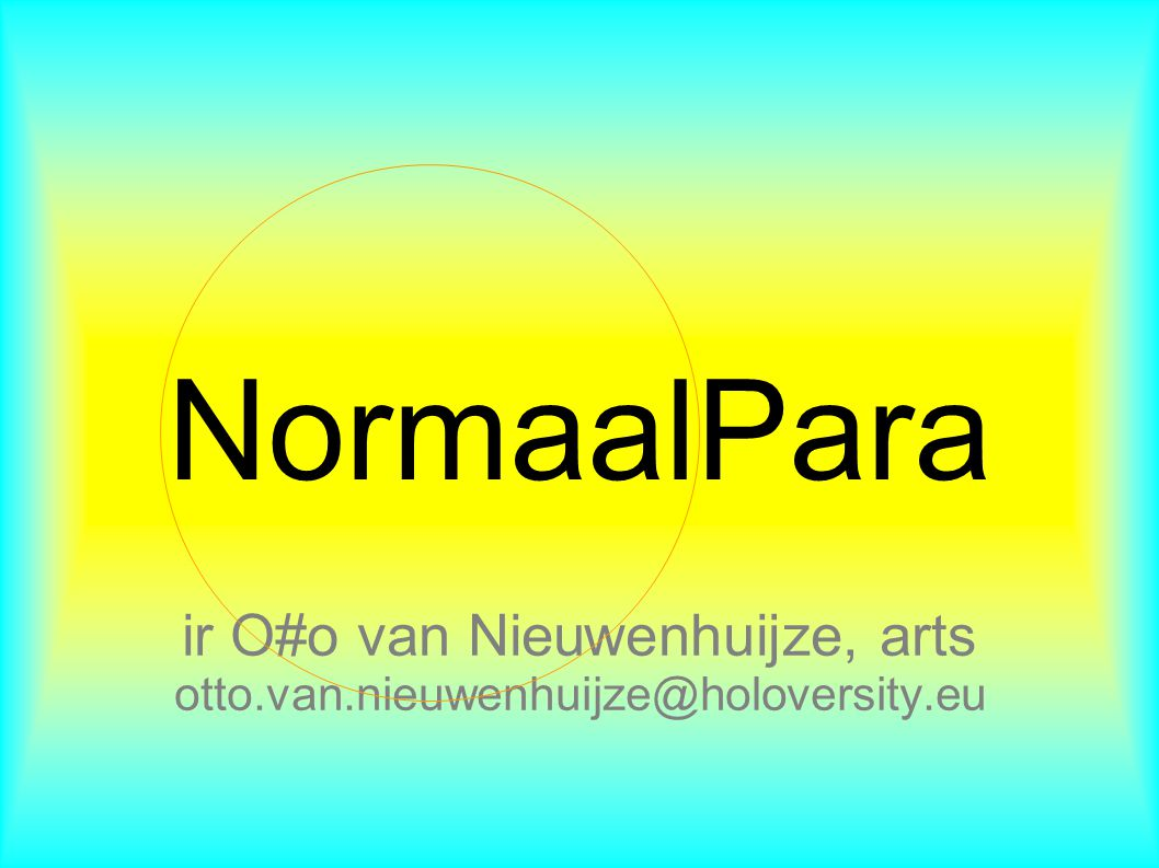 NormaalPara ir O#o van Nieuwenhuijze, arts otto.van.nieuwenhuijze@holoversity.eu