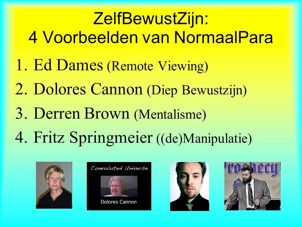 ZelfBewustZijn: 4 Voorbeelden van NormaalPara 1.Ed Dames (Remote Viewing) 2.Dolores Cannon (Diep Bewustzijn) 3.Derren Brown (Mentalisme) 4.Fritz Springmeier ((de)Manipulatie)