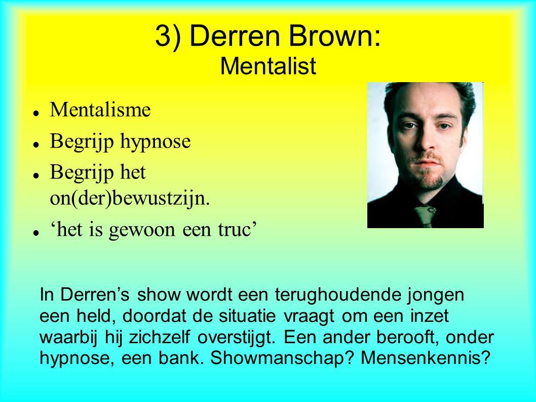 3) Derren Brown: Mentalist Mentalisme Begrijp hypnose Begrijp het on(der)bewustzijn.