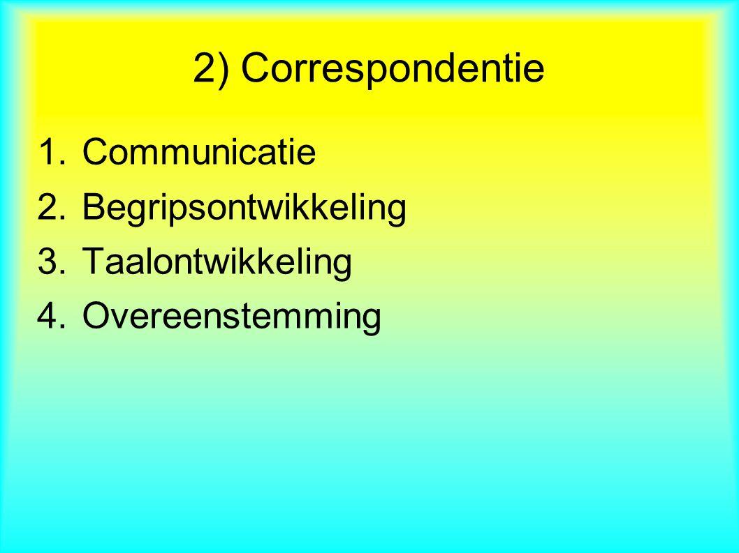 1.Communicatie 2.Begripsontwikkeling 3.Taalontwikkeling 4.Overeenstemming 2) Correspondentie