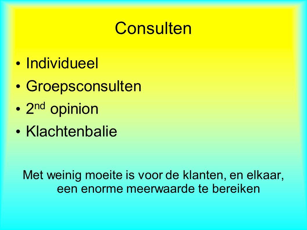 Consulten Individueel Groepsconsulten 2 nd opinion Klachtenbalie Met weinig moeite is voor de klanten, en elkaar, een enorme meerwaarde te bereiken