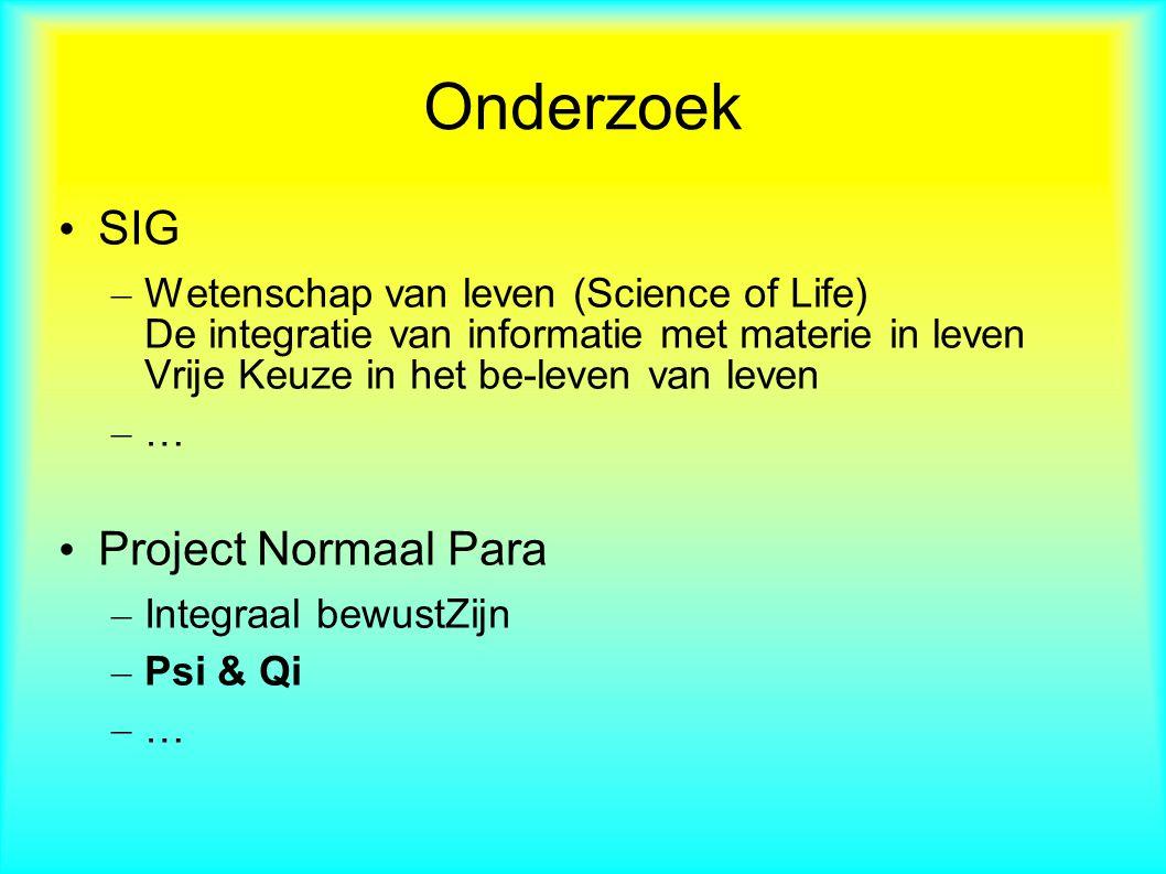 Onderzoek SIG – Wetenschap van leven (Science of Life) De integratie van informatie met materie in leven Vrije Keuze in het be-leven van leven – … Project Normaal Para – Integraal bewustZijn – Psi & Qi – …