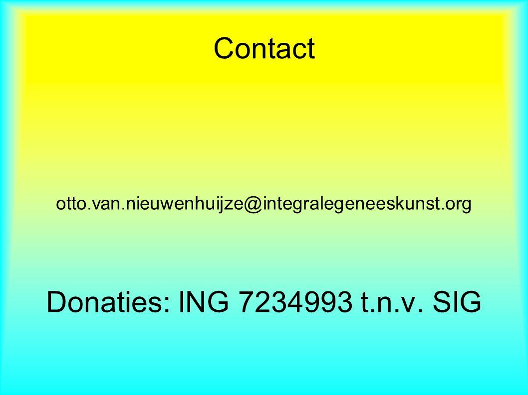 Contact otto.van.nieuwenhuijze@integralegeneeskunst.org Donaties: ING 7234993 t.n.v. SIG