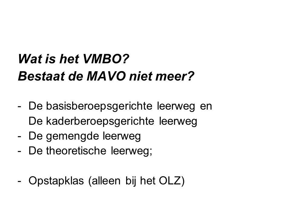 Wat is het VMBO? Bestaat de MAVO niet meer? -De basisberoepsgerichte leerweg en De kaderberoepsgerichte leerweg -De gemengde leerweg -De theoretische