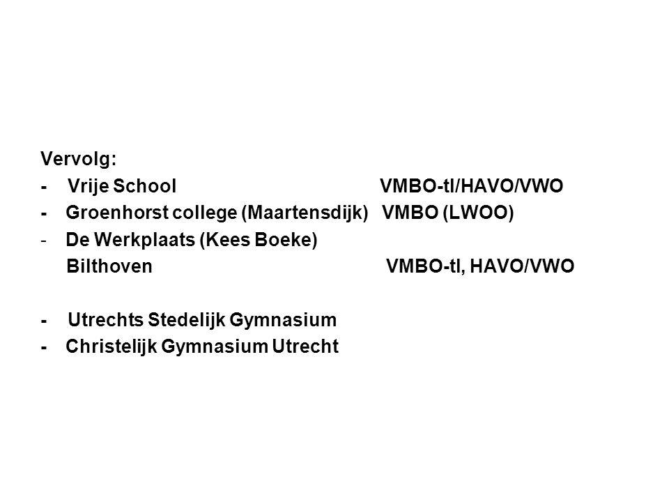 Vervolg: - Vrije School VMBO-tl/HAVO/VWO -Groenhorst college (Maartensdijk) VMBO (LWOO) -De Werkplaats (Kees Boeke) Bilthoven VMBO-tl, HAVO/VWO - Utre