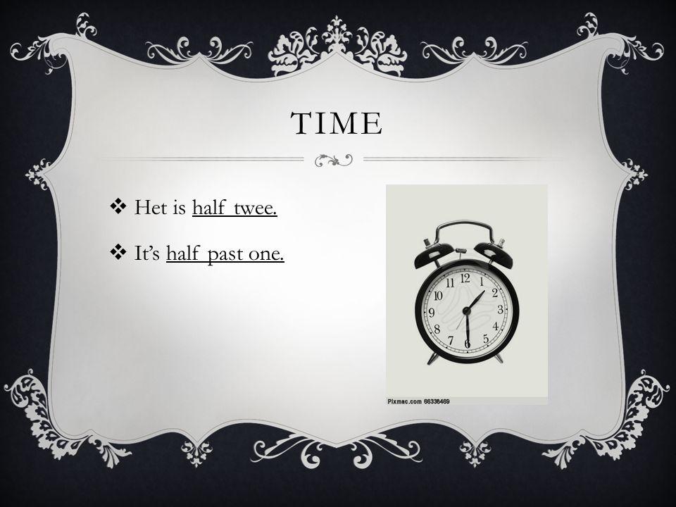 TIME  Het is half twee.  It's half past one.